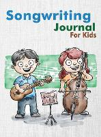 Songwriting Journal for Kids: Dual Wide Staff Manuscript Sheets and Wide Ruled/Lined Songwriting Paper Journal For Kids and Teens (Hardback)