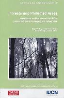 Forests and Protected Areas: Guidance on the Use of the IUCN Protected Area Management Categories - Best Practice Protected Area Guidelines S. No. 12 (Paperback)