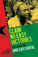 Claim No Easy Victories: The Legacy of Amilcar Cabral (Paperback)