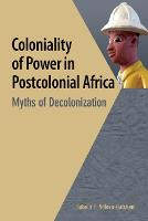 Coloniality of Power in Postcolonial Africa. Myths of Decolonization (Paperback)