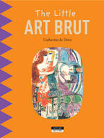 Little Art Brut: Find Out About the 'Art Brut' Artists While Having Fun! (Paperback)