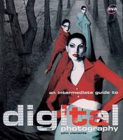 An Intermediate Guide to Digital Photography - Digital Photography S. (Paperback)