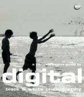A Comprehensive Guide to Digital Black and White Photography - Digital Photography S. (Paperback)