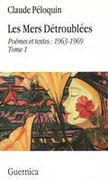 Les mers Detroublees: Poemes et textes: 1963-1969 Tome 1 (Paperback)