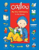 Caillou: In My House: My First Dictionary - My First Dictionary (Board book)