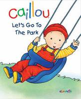 Caillou: Let's Go to the Park: First Words Book (Board book)