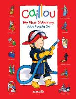 Caillou: Jobs People Do: My First Dictionary - My First Dictionary (Board book)