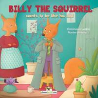 Billy the Squirrel Wants to Be Like His Dad (Paperback)