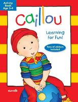 Caillou: Learning for Fun: Age 3-4: Activity book - Coloring & Activity Book