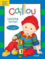 Caillou: Learning for Fun: Age 4-5: Activity book - Coloring & Activity Book