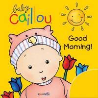 Baby Caillou: Good Morning! - Baby Caillou (Bath book)