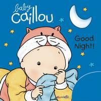 Baby Caillou: Good Night! (Bath book)
