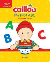 Caillou, My First ABC: The Alphabet Soup (Hardback)