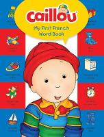 Caillou, My First French Word Book: Learn a new language with Caillou! - My First Dictionary (Board book)