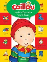 Caillou, My First Spanish Word Book - My First Dictionary (Board book)