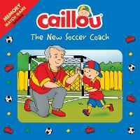 Caillou: The New Soccer Coach: Memory Match Game included - Playtime (Paperback)