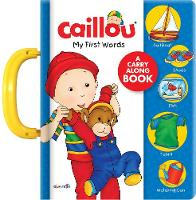 Caillou: My First Words: A Carry Along Book (Board book)