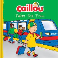 Caillou Takes the Train - Clubhouse (Paperback)