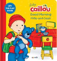 Baby Caillou: Good Morning Hide-and-Seek: A Lift the Flap Book - Baby Caillou (Board book)