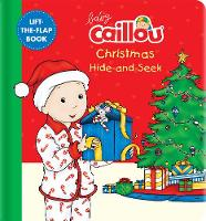 Baby Caillou: Christmas Hide-and-Seek: A Lift-the-Flap Book - Baby Caillou (Board book)