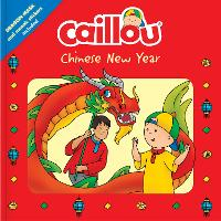 Caillou: Chinese New Year: Dragon Mask and Mosaic Stickers Included - Playtime (Paperback)
