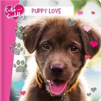Cute and Cuddly: Puppy Love (Board book)