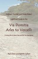 Lightfoot Guide to the Via Domitia - Arles to Vercelli: Linking the St James Ways and the Via Francigena (Paperback)