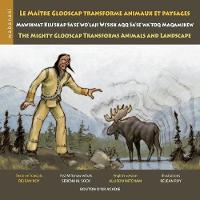 Le Ma tre Glooscap Transforme Animaux Et Paysages / Mawiknat Klu'skap Sa'se'wo'laji Wi'sik Aqq Sa'se'wa'too Maqamikew / The Mighty Glooscap Transforms Animals and Landscape (Paperback)