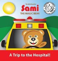 Sami the Magic Bear: A Trip to the Hospital!: (full-Color Edition) - Sami the Magic Bear 3 (Hardback)