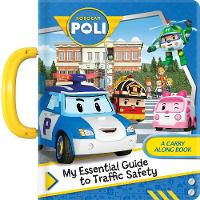 Robocar Poli: My Essential Guide to Traffic Safety: A Carry Along Book (Board book)