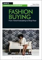Fashion Buying: From Trend Forecasting to Shop Floor - Basics Fashion Management (Paperback)