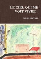 Le Ciel Qui Me Voit Vivre... (Paperback)