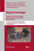 Digital Heritage. Progress in Cultural Heritage: Documentation, Preservation, and Protection: 7th International Conference, EuroMed 2018, Nicosia, Cyprus, October 29-November 3, 2018, Proceedings, Part I - Lecture Notes in Computer Science 11196 (Paperback)