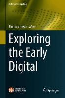 Exploring the Early Digital - History of Computing (Hardback)