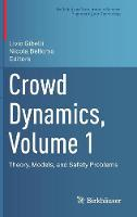 Crowd Dynamics, Volume 1: Theory, Models, and Safety Problems - Modeling and Simulation in Science, Engineering and Technology (Hardback)