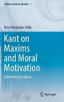 Kant on Maxims and Moral Motivation: A New Interpretation - Studies in German Idealism 21 (Hardback)