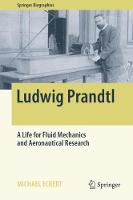 Ludwig Prandtl: A Life for Fluid Mechanics and Aeronautical Research - Springer Biographies (Hardback)