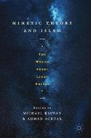 "Mimetic Theory and Islam: ""The Wound Where Light Enters"" (Hardback)"