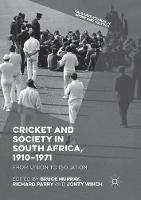 Cricket and Society in South Africa, 1910-1971: From Union to Isolation - Palgrave Studies in Sport and Politics (Paperback)