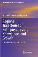 Regional Trajectories of Entrepreneurship, Knowledge, and Growth: The Role of History and Culture - International Studies in Entrepreneurship 40 (Paperback)