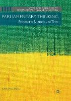 Parliamentary Thinking: Procedure, Rhetoric and Time - Rhetoric, Politics and Society (Paperback)