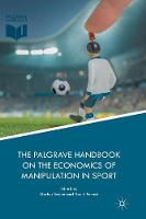 The Palgrave Handbook on the Economics of Manipulation in Sport (Paperback)