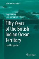 Fifty Years of the British Indian Ocean Territory: Legal Perspectives - The World of Small States 4 (Paperback)