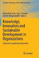 Knowledge, Innovation and Sustainable Development in Organizations: A Dynamic Capabilities Perspective - Innovation, Technology, and Knowledge Management (Paperback)