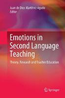 Emotions in Second Language Teaching: Theory, Research and Teacher Education (Paperback)