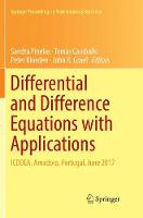 Differential and Difference Equations with Applications: ICDDEA, Amadora, Portugal, June 2017 - Springer Proceedings in Mathematics & Statistics 230 (Paperback)