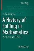 A History of Folding in Mathematics: Mathematizing the Margins - Science Networks. Historical Studies 59 (Paperback)