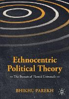 Ethnocentric Political Theory: The Pursuit of Flawed Universals - International Political Theory (Paperback)