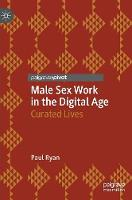 Male Sex Work in the Digital Age: Curated Lives (Hardback)
