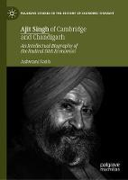 Ajit Singh of Cambridge and Chandigarh: An Intellectual Biography of the Radical Sikh Economist - Palgrave Studies in the History of Economic Thought (Hardback)